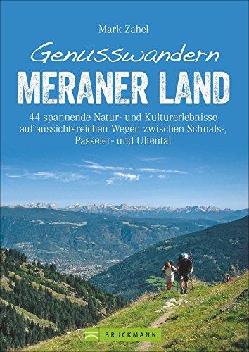 Wanderführer Meraner Land: Genusswandern Meraner Land. Leichte bis schwierigere Touren in Schnalstal, Ultental und Passeiertal mit Kultur, Natur und ... zwischen Schnals-, Passeier- und Ultental