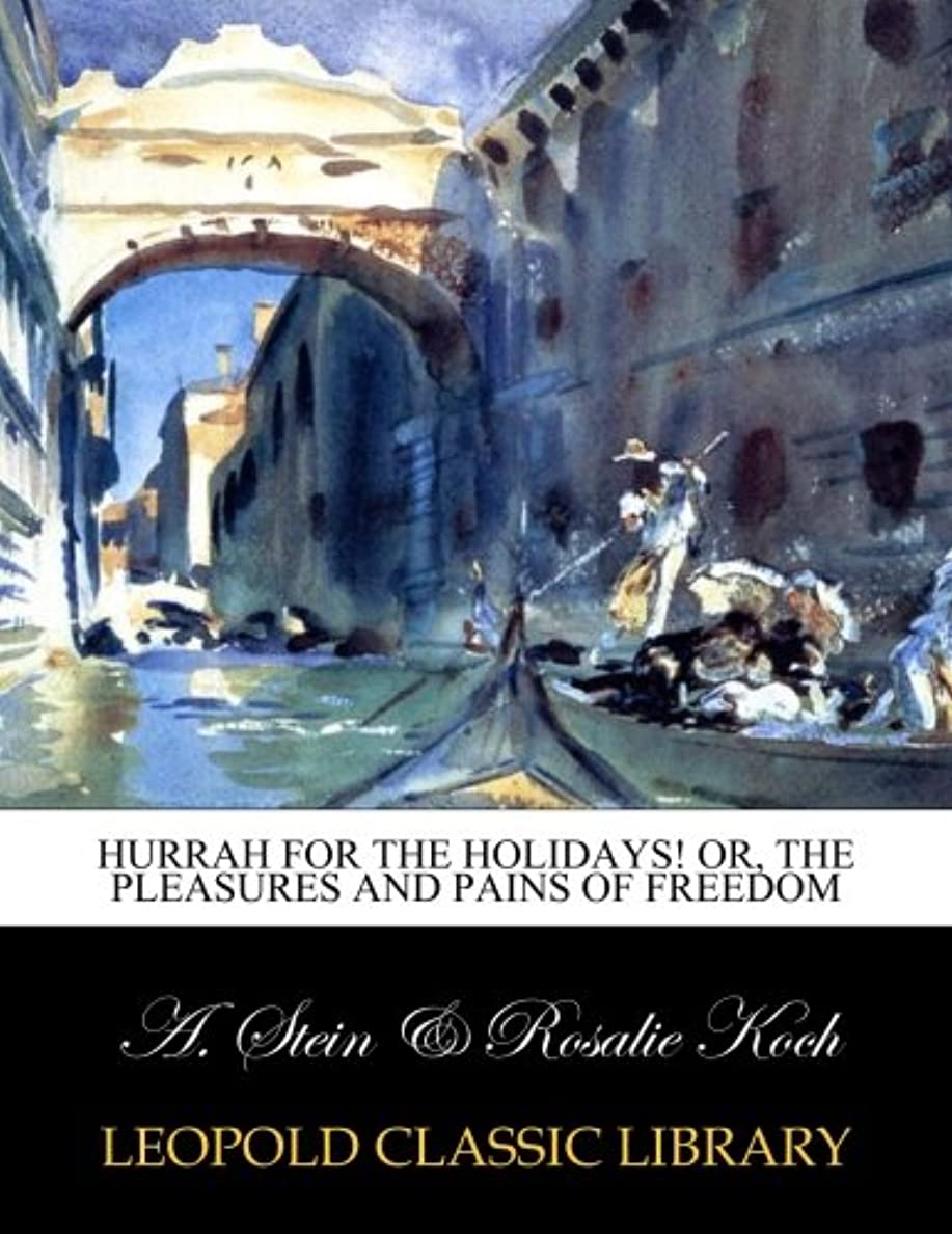 ホールドオール依存する贈り物Hurrah for the holidays! or, The pleasures and pains of freedom
