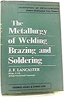 The metallurgy of welding, brazing and soldering (Institution of Metallurgists. Modern metallurgical texts, no. 3)