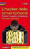 L'hacker dello smartphone. Come ti spiano al telefono...