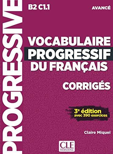 Vocabulaire progressif du français avancé B2 C1.1 : Corrigés avec 390 exercices: Corriges avance -
