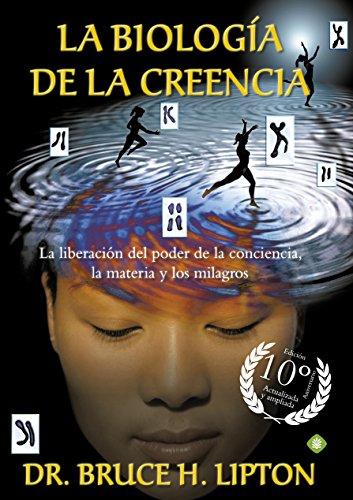 La Biología De La Creencia 10ª Edición Aniversario: La liberación del poder de la conciencia, la materia y los milagros (Palmyra)