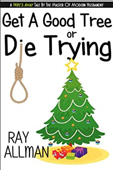 Get A Good Tree Or Die Trying: A Christmas Story by [Ray Allman, Ryne Douglas Pearson]