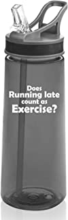 22 oz. Sports Water Bottle Travel Mug Cup With Flip Up Straw Funny Does Running Late Count As Exercise (Charcoal)