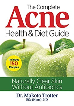 The Complete Acne Health and Diet Guide  Naturally Clear Skin Without Antibiotics