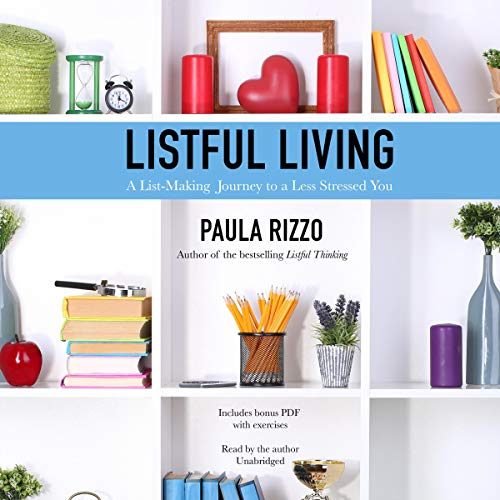 Listful Living: A List-Making Journey to a Less Stressed You