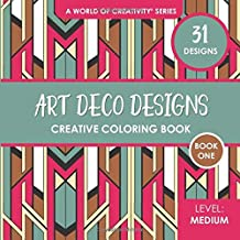 Art Deco Designs Creative Coloring Book: 31 Whimsical Coloring Designs for Adults (World of Creativity Coloring Books)
