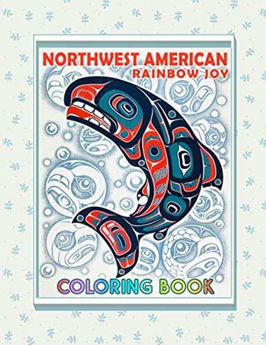 Rainbow Joy - Northwest American Coloring Book: The Pacific Northwest Culture Art For All Ages, Boys & Girls Stress Relief