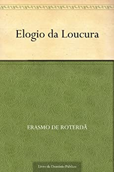 Elogio da Loucura por [Erasmo de Roterdã, Paulo M. Oliveira]