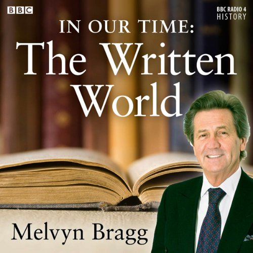 In Our Time: The Written World                   By:                                                                                                                                 Melvyn Bragg                               Narrated by:                                                                                                                                 Melvyn Bragg                      Length: 2 hrs and 19 mins     6 ratings     Overall 4.5