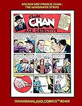 Golden Age Charlie Chan: The Newspaper Strips: Gwandanaland Comics #2469 -- The World's Most Famous Detective in the Comics - His Newspaper Strips ... Feature Comics andBig Shot Comics (1940-1947)
