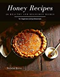 Honey Recipes: 30 healthy and delicious dishes (English Edition)