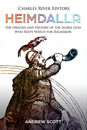 Heimdallr: The Origins and History of the Norse God Who Keeps Watch for Ragnarök (English Edition)