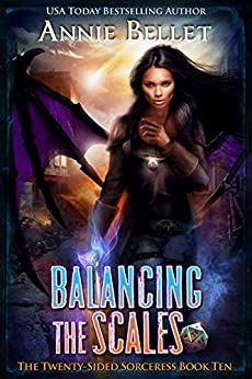 Balancing the Scales (The Twenty-Sided Sorceress Book 10) by [Annie Bellet]