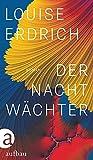 Der Nachtwächter: Roman von Louise Erdrich