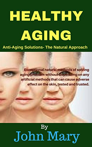 Healthy Aging Anti Aging Solutions The Natural Approach