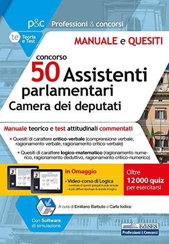 Concorso 50 Assistenti parlamentari alla Camera dei deputati: Manuale e test attitudinali, di carattere critico-verbale e logico-matematico