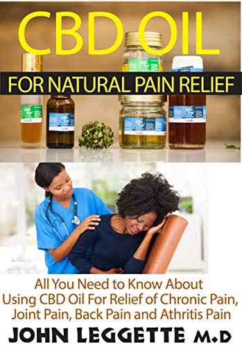 CBD oil for natural pain relief: All you need to know about using cbd oil for relief of chronic pain, joint pain, back pain and arthritis pain (English Edition)