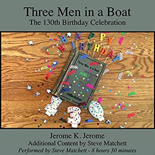 Three Men in a Boat: The 130th Birthday Celebration                   Written by:                                                                                                                                 Jerome K. Jerome,                                                                                        Steve Matchett                               Narrated by:                                                                                                                                 Steve Matchett                      Length: 8 hrs and 30 mins     Not rated yet     Overall 0.0