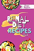 Renal Diet Recipes 2021: Quick and Delicious Recipes with Low Quantities of Potassium, Sodium and Phosphorus for Every Stage of Kidney Disease