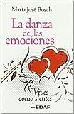 DANZA DE LAS EMOCIONES, LA VIVES COMO SIENTES by Maria Jose Bosch (1905-07-01)