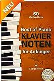 Best of Piano Klaviernoten für Anfänger: Die berühmtesten Klavierstücke verständlich und anfängerfreundlich aufbereitet in einer...