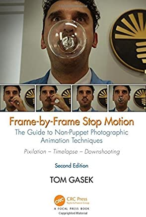 Frame-By-Frame Stop Motion: The Guide to Non-Puppet Photographic Animation Techniques, Second Edition by Tom Gasek(2017-06-04)