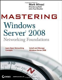 Mastering Windows Server 2008 Networking Foundations by Mark Minasi (4-Jul-2008) Paperback