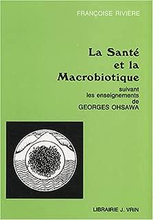 La Sante Et La Macrobiotique: Suivant Les Ensignements De George Ohsawa (Collection G. Oshawa - Sakurazawa) (French Edition)