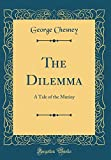 The Dilemma: A Tale of the Mutiny (Classic Reprint)