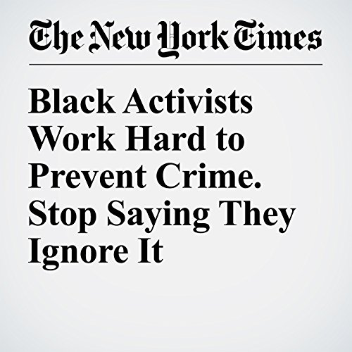 Black Activists Work Hard to Prevent Crime. Stop Saying They Ignore It audiobook cover art