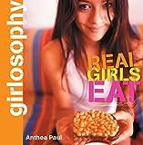 Girlosophy: Real Girls Eat (Girlosophy Series) - Anthea Paul