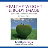 Healthy Weight & Body Image: Guided Self-Hypnosis Exercises - For Those Seeking Help for Weight Loss and Healthy Eating, as Well as Eating Disorders and Body Dysmorphia