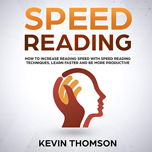 Speed Reading: How to Increase Reading Speed with Speed Reading Techniques, Learn Faster and Be More Productive cover art