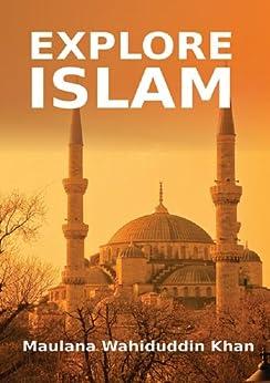 Explore Islam: Islamic Books on the Quran, the Hadith and the Prophet Muhammad by [Maulana Wahiduddin Khan]