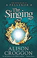 The Singing (The Five Books of Pellinor) by Alison Croggon(2016-07-07)