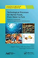 Technological Processes for Marine Foods, From Water to Fork: Bioactive Compounds, Industrial Applications, and Genomics (Innovations in Agricultural & Biological Engineering)