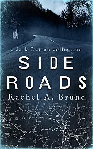 Side Roads: A Dark Fiction Collection by [Rachel A. Brune]