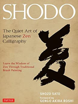 Shodo: The Quiet Art of Japanese Zen Calligraphy, Learn the Wisdom of Zen Through Traditional Brush Painting by [Shozo Sato, Gengo Akiba Roshi, Alice Ogura Sato]