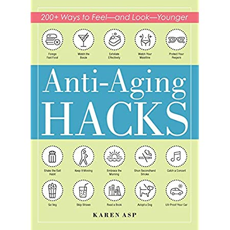 Anti aging products Anti-Aging Hacks: 200+ Ways to Feel–and Look–Younger