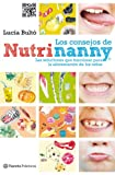 Los consejos de Nutrinanny: Las soluciones que funcionan para la alimentación de los niños (Prácticos)