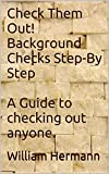 Check Them Out! Background Checks Step-By Step A Guide to checking out anyone.