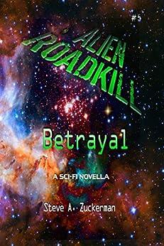 Alien Roadkill-Betrayal: Book 5 by [Steve Zuckerman]