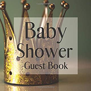 Baby Shower Guest Book: Little Prince Princess Gold Crown - Gender Reveal Boy Girl Signing Sign In Guestbook, Welcome New Baby with Gift Log Recorder, ... Prediction, Advice Wishes, Photo Milestones