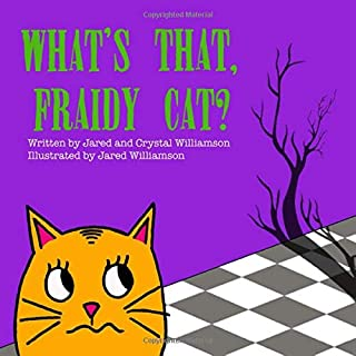 What's That, Fraidy Cat?