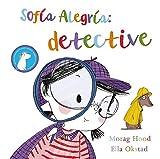 Sofía Alegría: detective (PRIMEROS LECTORES (1-5 años) - Álbum ilustrado)...