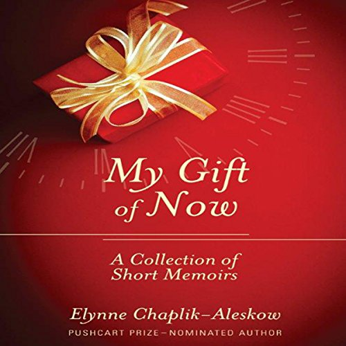 My Gift of Now: A Collection of Short Memoirs audiobook cover art