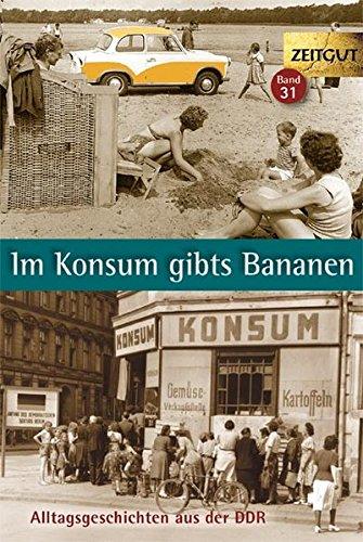 Im Konsum gibts Bananen: Alltagsgeschichten aus der DDR. 1946-1989 (Zeitgut)