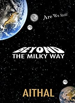 Beyond The Milky Way (The Galaxy Series Book 1) by [Aithal, Darshini]