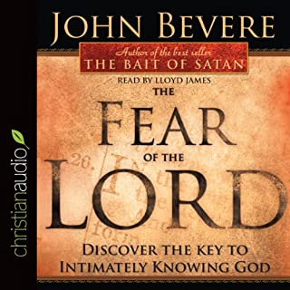 The Fear of the Lord     Discover the Key to Intimately Knowing God              By:                                                                                                                                 John Bevere                               Narrated by:                                                                                                                                 Lloyd James                      Length: 6 hrs and 5 mins     16 ratings     Overall 4.8